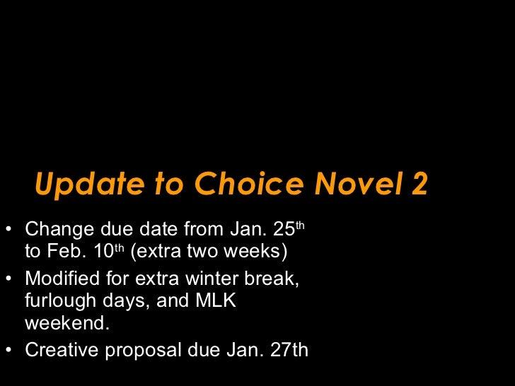 Update to Choice Novel 2 <ul><li>Change due date from Jan. 25 th  to Feb. 10 th  (extra two weeks) </li></ul><ul><li>Modif...