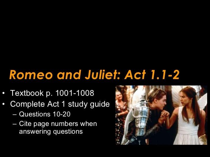 Romeo and Juliet: Act 1.1-2 <ul><li>Textbook p. 1001-1008 </li></ul><ul><li>Complete Act 1 study guide </li></ul><ul><ul><...