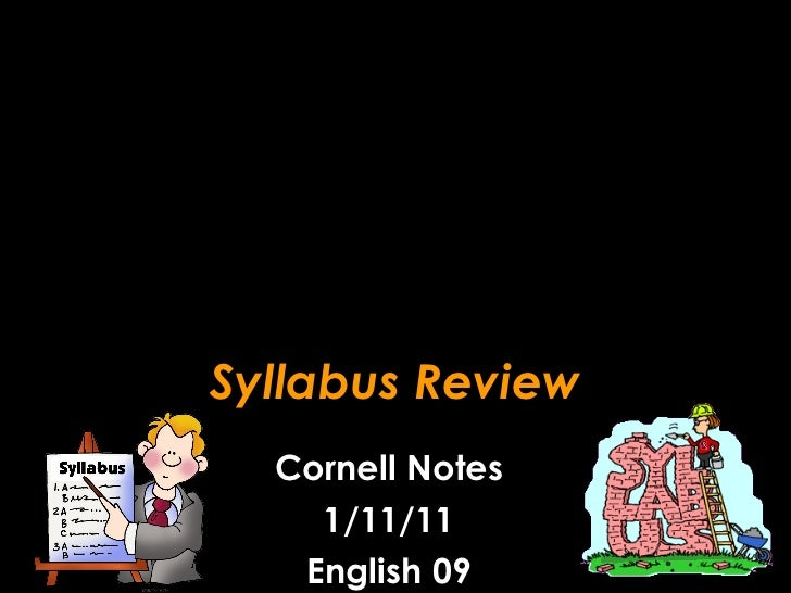 Syllabus Review Cornell Notes 1/11/11 English 09