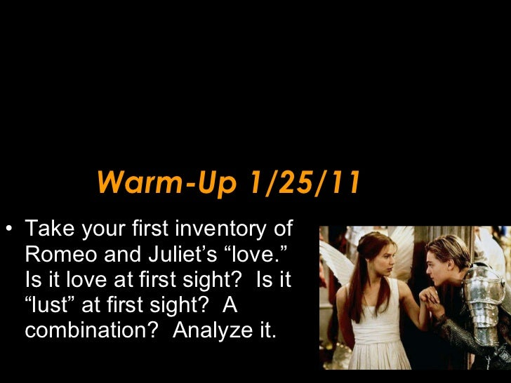 """Warm-Up 1/25/11 <ul><li>Take your first inventory of Romeo and Juliet's """"love."""" Is it love at first sight?  Is it """"lust"""" a..."""