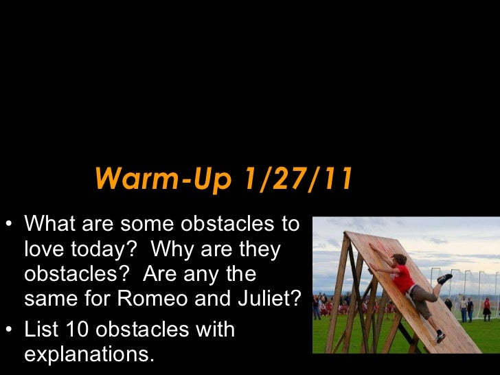 Warm-Up 1/27/11 <ul><li>What are some obstacles to love today?  Why are they obstacles?  Are any the same for Romeo and Ju...
