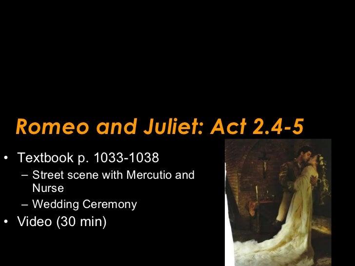 Romeo and Juliet: Act 2.4-5 <ul><li>Textbook p. 1033-1038 </li></ul><ul><ul><li>Street scene with Mercutio and Nurse </li>...