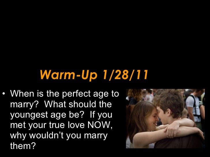 Warm-Up 1/28/11 <ul><li>When is the perfect age to marry?  What should the youngest age be?  If you met your true love NOW...