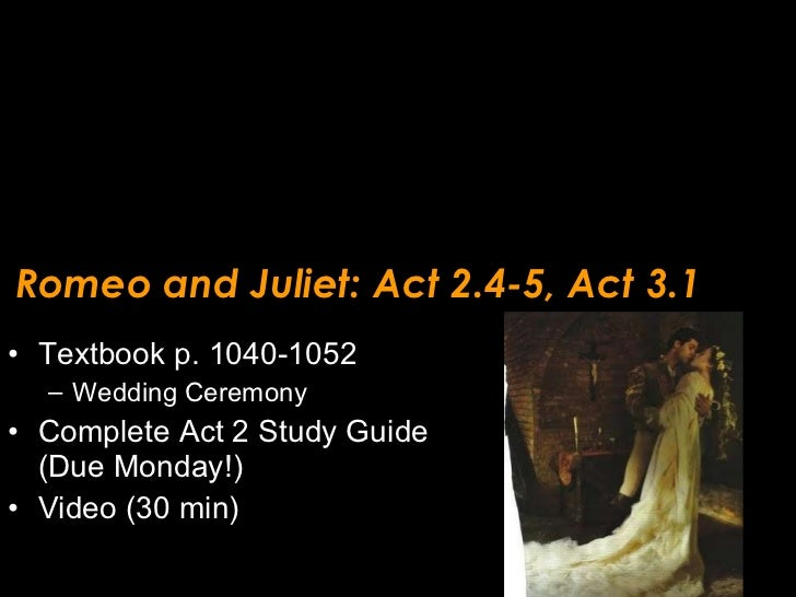 Romeo and Juliet: Act 2.4-5, Act 3.1 <ul><li>Textbook p. 1040-1052 </li></ul><ul><ul><li>Wedding Ceremony </li></ul></ul><...