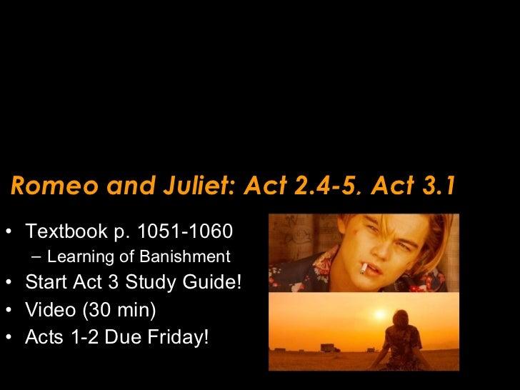 Romeo and Juliet: Act 2.4-5, Act 3.1 <ul><li>Textbook p. 1051-1060 </li></ul><ul><ul><li>Learning of Banishment </li></ul>...