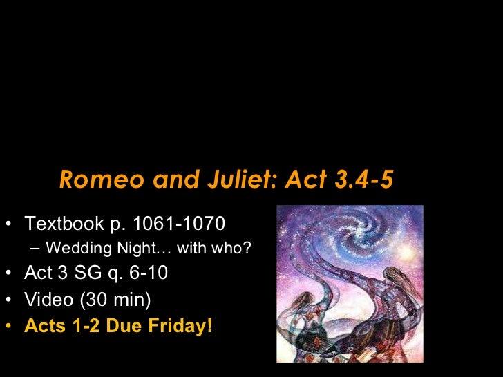 Romeo and Juliet: Act 3.4-5 <ul><li>Textbook p. 1061-1070 </li></ul><ul><ul><li>Wedding Night… with who? </li></ul></ul><u...