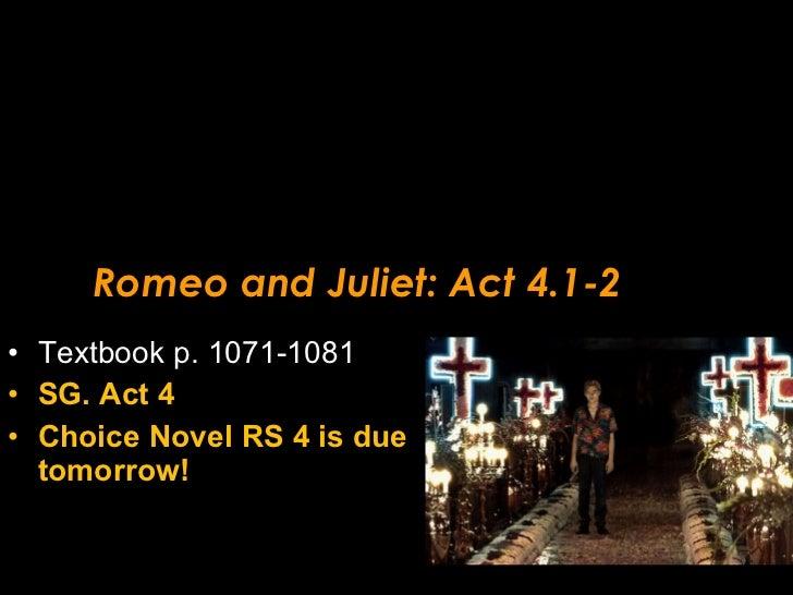 Romeo and Juliet: Act 4.1-2 <ul><li>Textbook p. 1071-1081 </li></ul><ul><li>SG. Act 4 </li></ul><ul><li>Choice Novel RS 4 ...