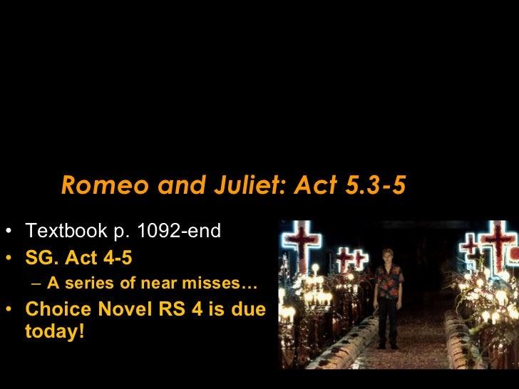Romeo and Juliet: Act 5.3-5 <ul><li>Textbook p. 1092-end </li></ul><ul><li>SG. Act 4-5 </li></ul><ul><ul><li>A series of n...