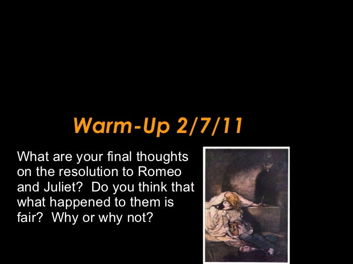 Warm-Up 2/7/11 <ul><li>What are your final thoughts on the resolution to Romeo and Juliet?  Do you think that what happene...