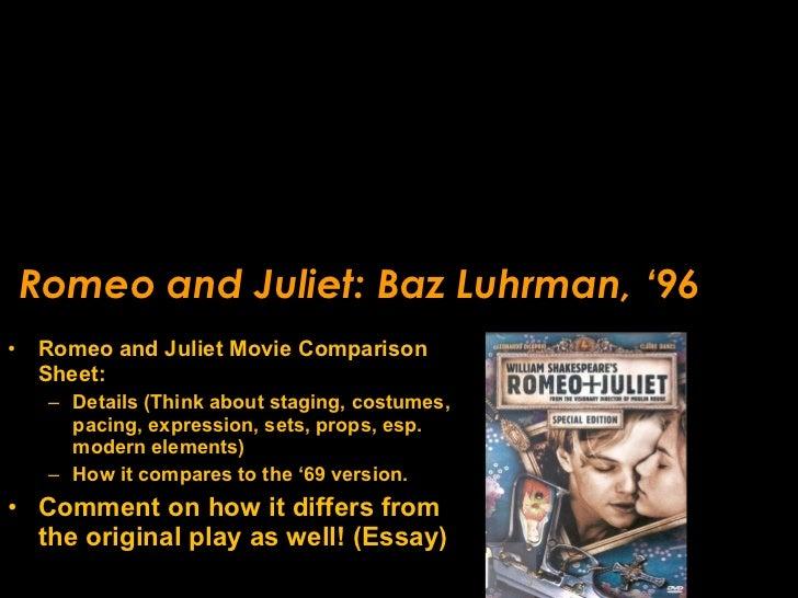Romeo and Juliet: Baz Luhrman, '96 <ul><li>Romeo and Juliet Movie Comparison Sheet: </li></ul><ul><ul><li>Details (Think a...