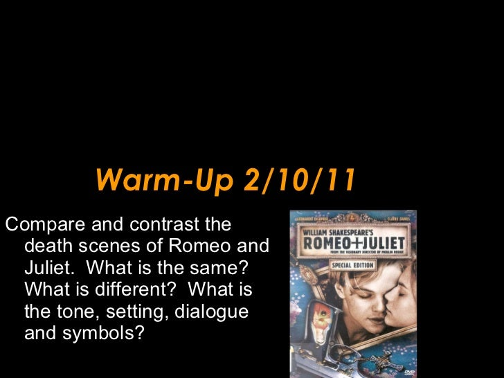 Warm-Up 2/10/11 <ul><li>Compare and contrast the death scenes of Romeo and Juliet.  What is the same?  What is different? ...