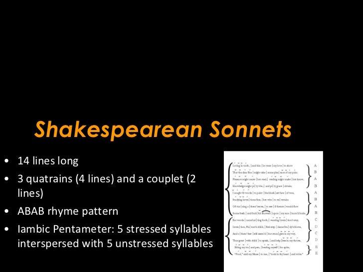 Shakespearean Sonnets <ul><li>14 lines long </li></ul><ul><li>3 quatrains (4 lines) and a couplet (2 lines) </li></ul><ul>...
