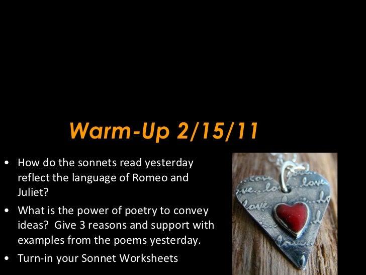 Warm-Up 2/15/11 <ul><li>How do the sonnets read yesterday reflect the language of Romeo and Juliet? </li></ul><ul><li>What...