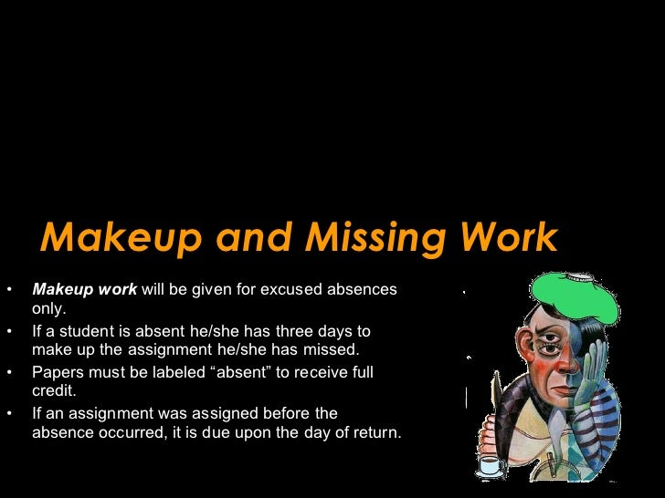 Makeup and Missing Work <ul><li>Makeup work  will be given for excused absences only.  </li></ul><ul><li>If a student is a...