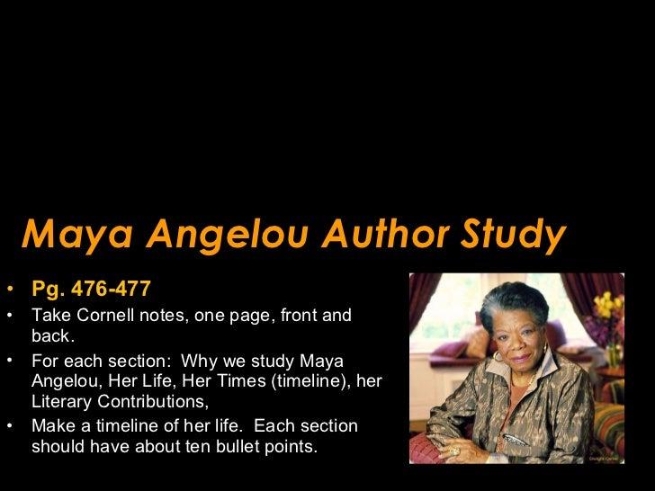 Maya Angelou Author Study <ul><li>Pg. 476-477 </li></ul><ul><li>Take Cornell notes, one page, front and back.  </li></ul><...