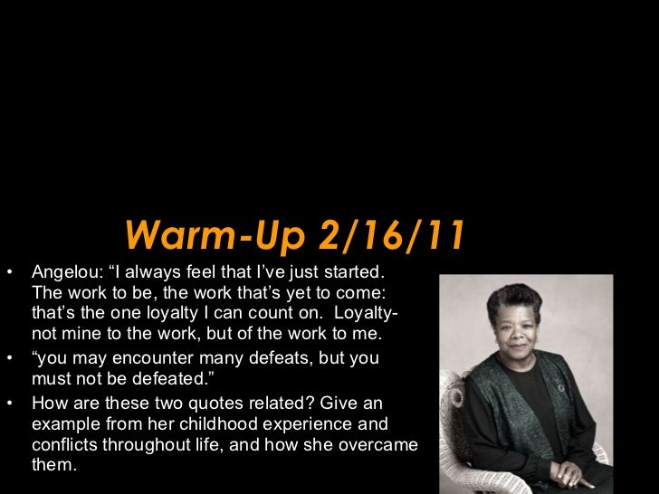 """Warm-Up 2/16/11 <ul><li>Angelou: """"I always feel that I've just started.  The work to be, the work that's yet to come: that..."""
