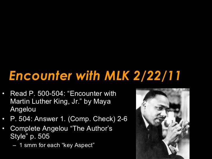 "Encounter with MLK 2/22/11 <ul><li>Read P. 500-504: ""Encounter with Martin Luther King, Jr."" by Maya Angelou </li></ul><ul..."