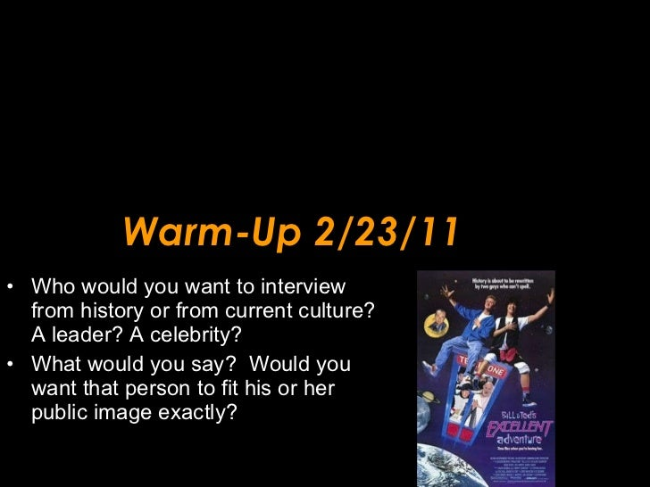 Warm-Up 2/23/11 <ul><li>Who would you want to interview from history or from current culture?  A leader? A celebrity?  </l...