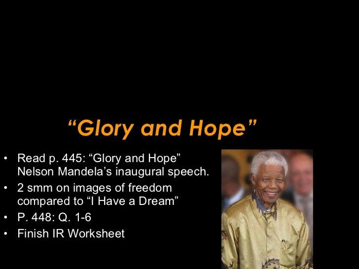 """ Glory and Hope"" <ul><li>Read p. 445: ""Glory and Hope"" Nelson Mandela's inaugural speech. </li></ul><ul><li>2 smm on imag..."
