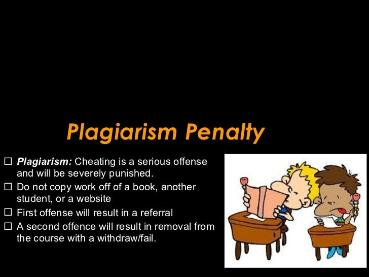 Plagiarism Penalty <ul><li>Plagiarism:   Cheating is a serious offense and will be severely punished.  </li></ul><ul><li>D...