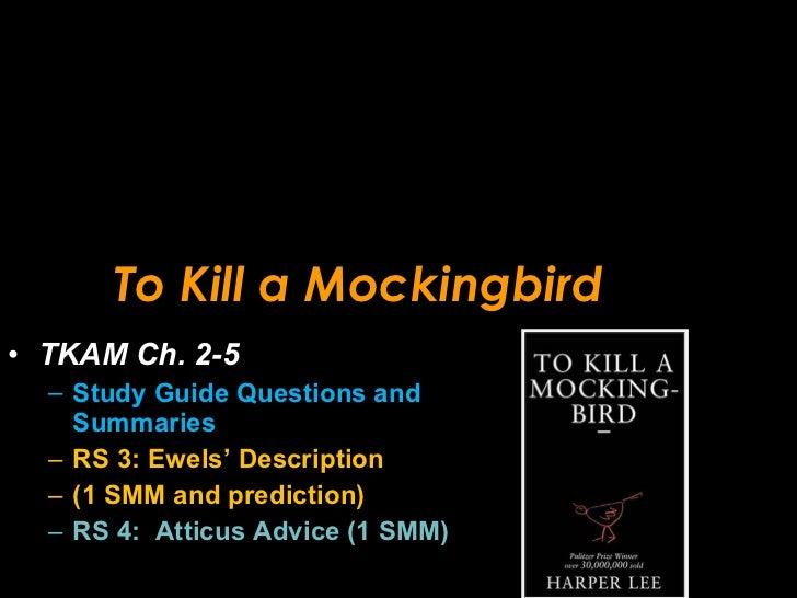 To Kill a Mockingbird <ul><li>TKAM Ch. 2-5 </li></ul><ul><ul><li>Study Guide Questions and Summaries </li></ul></ul><ul><u...