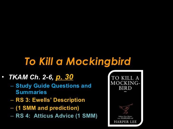 To Kill a Mockingbird <ul><li>TKAM Ch. 2-6,  p. 30 </li></ul><ul><ul><li>Study Guide Questions and Summaries </li></ul></u...