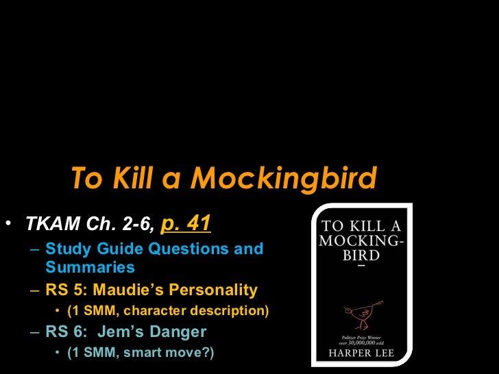 To Kill a Mockingbird <ul><li>TKAM Ch. 2-6,  p. 41 </li></ul><ul><ul><li>Study Guide Questions and Summaries </li></ul></u...