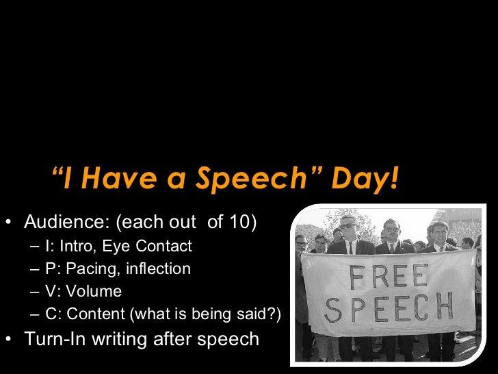 """ I Have a Speech"" Day! <ul><li>Audience: (each out  of 10) </li></ul><ul><ul><li>I: Intro, Eye Contact </li></ul></ul><ul..."