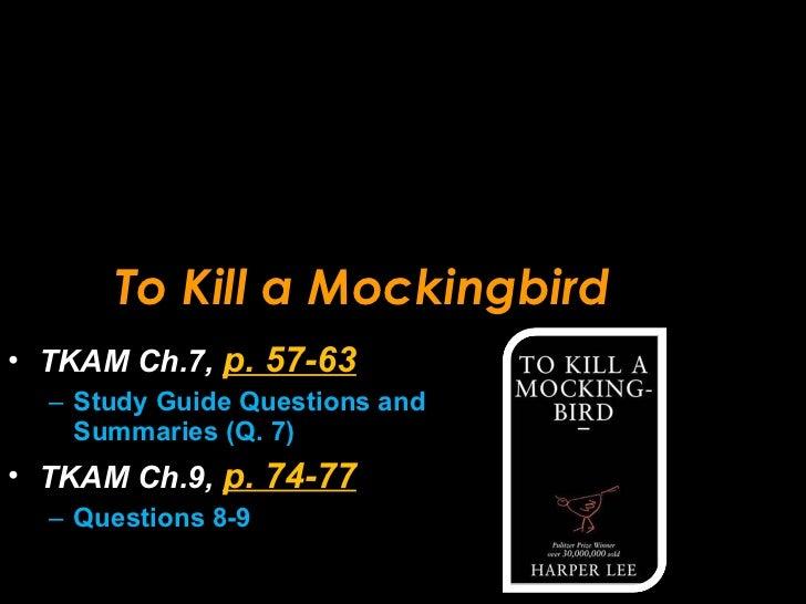 To Kill a Mockingbird <ul><li>TKAM Ch.7,  p. 57-63 </li></ul><ul><ul><li>Study Guide Questions and Summaries (Q. 7) </li><...