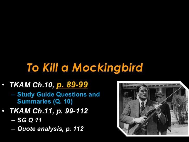 To Kill a Mockingbird <ul><li>TKAM Ch.10,  p. 89-99 </li></ul><ul><ul><li>Study Guide Questions and Summaries (Q. 10) </li...