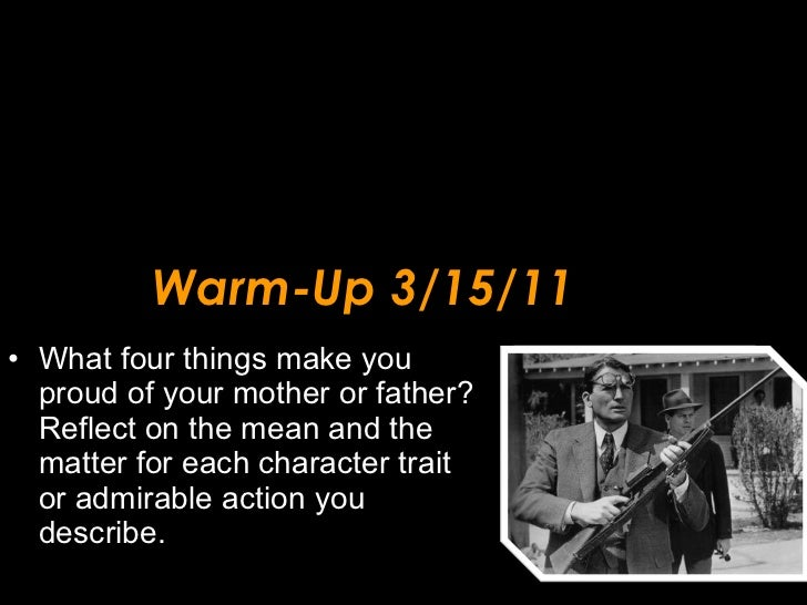 Warm-Up 3/15/11 <ul><li>What four things make you proud of your mother or father? Reflect on the mean and the matter for e...
