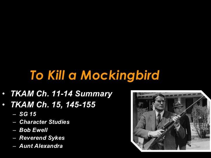 To Kill a Mockingbird <ul><li>TKAM Ch. 11-14 Summary </li></ul><ul><li>TKAM Ch. 15, 145-155 </li></ul><ul><ul><li>SG 15 </...