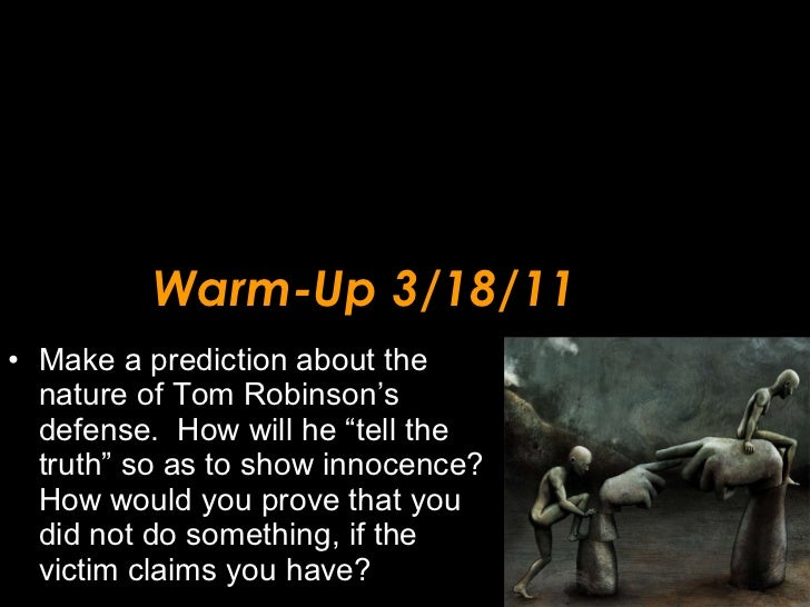 """Warm-Up 3/18/11 <ul><li>Make a prediction about the nature of Tom Robinson's defense.  How will he """"tell the truth"""" so as ..."""