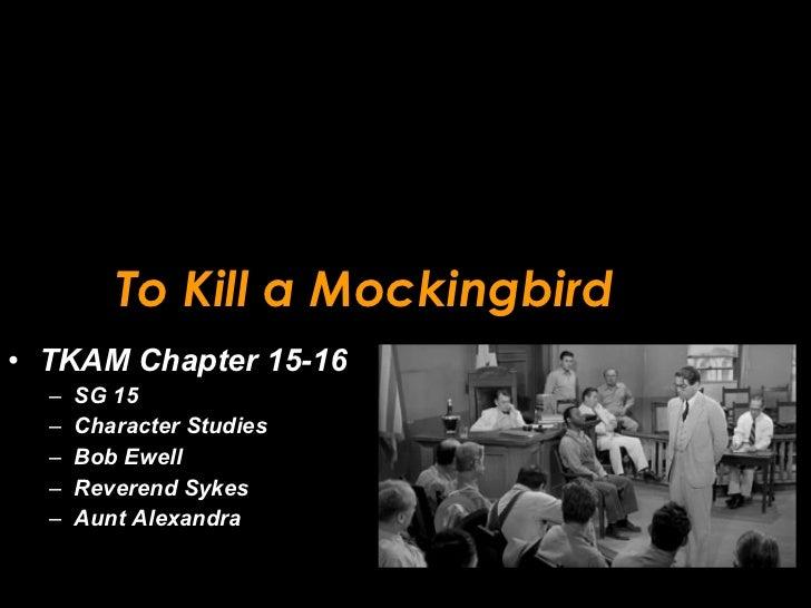 To Kill a Mockingbird <ul><li>TKAM Chapter 15-16 </li></ul><ul><ul><li>SG 15 </li></ul></ul><ul><ul><li>Character Studies ...