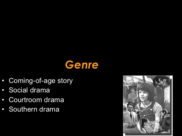 Genre <ul><li>Coming-of-age story </li></ul><ul><li>Social drama </li></ul><ul><li>Courtroom drama </li></ul><ul><li>South...