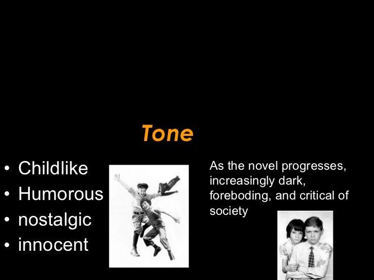 Tone <ul><li>Childlike </li></ul><ul><li>Humorous </li></ul><ul><li>nostalgic </li></ul><ul><li>innocent </li></ul>As the ...