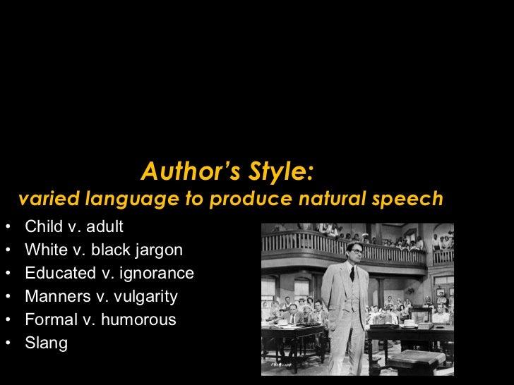 Author's Style:  varied language to produce natural speech <ul><li>Child v. adult  </li></ul><ul><li>White v. black jargon...