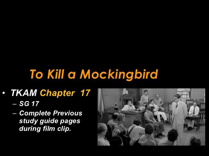 To Kill a Mockingbird <ul><li>TKAM  Chapter  17 </li></ul><ul><ul><li>SG 17 </li></ul></ul><ul><ul><li>Complete Previous s...