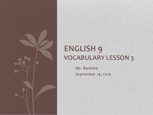 Ms. Barletta September 14, 2010 ENGLISH 9 VOCABULARY LESSON 3