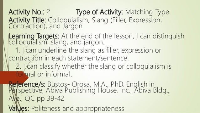 Activity No.: 2 Type of Activity: Matching Type Activity Title: Colloquialism, Slang (Filler, Expression, Contraction), an...