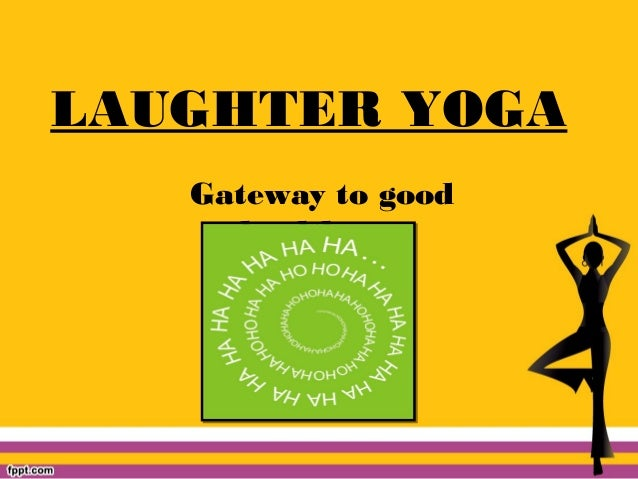 LAUGHTER YOGA Gateway to good health