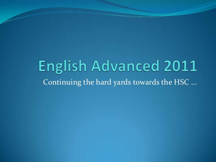 English Advanced 2011<br />Continuing the hard yards towards the HSC …<br />