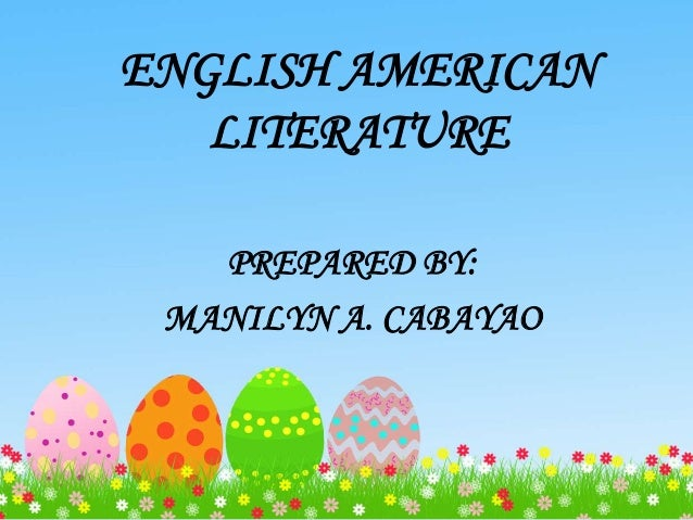 ENGLISH AMERICAN  LITERATURE  PREPARED BY:  MANILYN A. CABAYAO