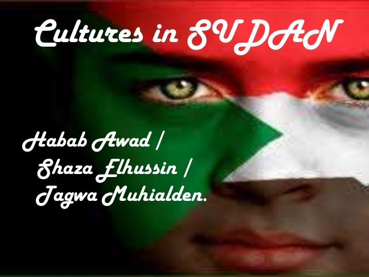 Cultures in SUDANHabab Awad / Shaza Elhussin / Tagwa Muhialden.