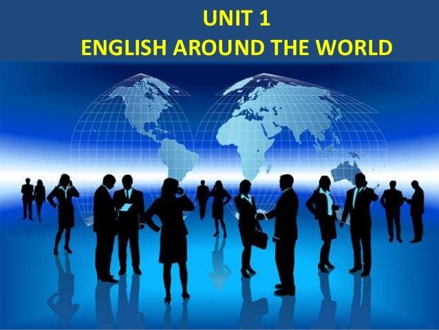 UNIT 1 ENGLISH AROUND THE WORLD
