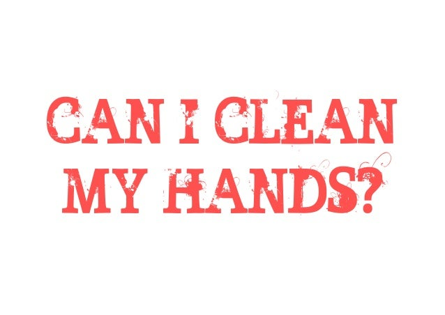 CAN I CLEAN MY HANDS?