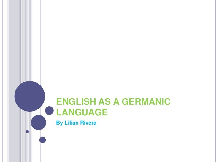 ENGLISH AS A GERMANICLANGUAGEBy Lilian Rivera