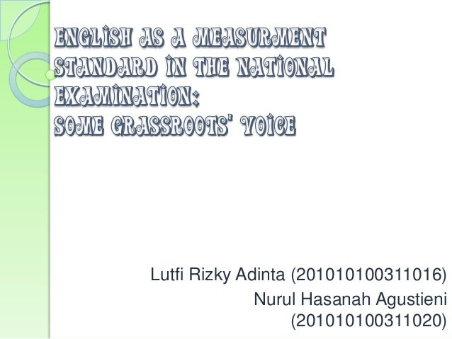 ENGLISH AS A MEASURMENTSTANDARD IN THE NATIONALEXAMINATION:SOME GRASSROOTS' VOICE        Lutfi Rizky Adinta (2010101003110...