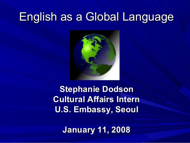 english as global language english language essay English as a global language english has ceased to be an english language in the sense of belonging only to people who are ethnically english use of english is.