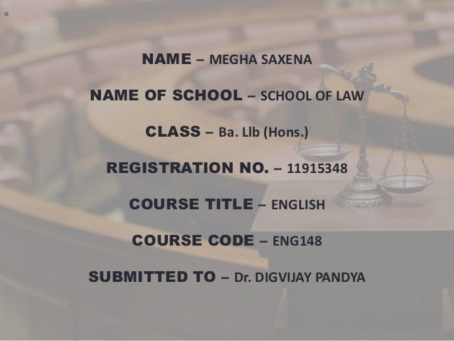 NAME – MEGHA SAXENA NAME OF SCHOOL – SCHOOL OF LAW CLASS – Ba. Llb (Hons.) REGISTRATION NO. – 11915348 COURSE TITLE – ENGL...